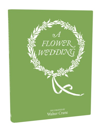 Flower Wedding Described by Two Wallflowers, A Facsimile Edition