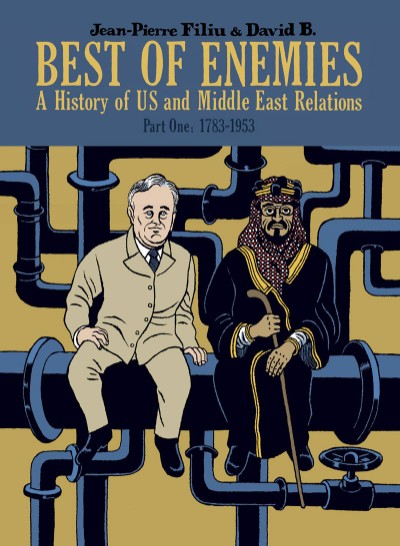 Best of Enemies A History of US and Middle East Relations, Part One: 1783-1953