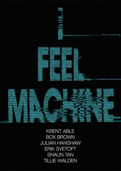 I Feel Machine Stories by Shaun Tan, Tillie Walden, Box Brown, Krent Able, Erik Svetoft, and Julian Hanshaw