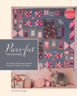 Purr-fect Patchwork 16 Appliqué, Embroidery and Quilt Projects for Modern Cat People