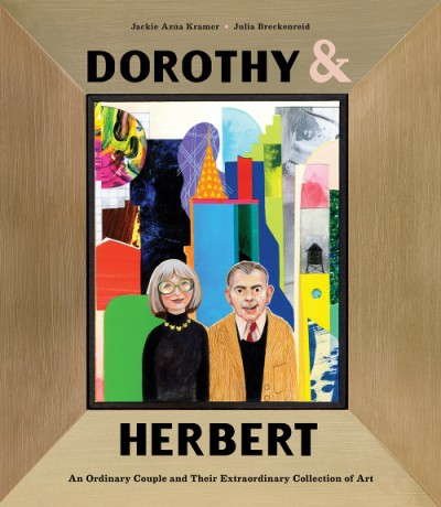 Dorothy & Herbert An Ordinary Couple and Their Extraordinary Collection of Art