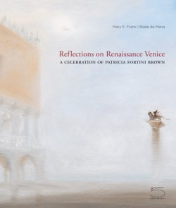 Reflections on Renaissance Venice A Celebration of Patricia Fortini Brown