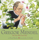 Gregor Mendel The Friar Who Grew Peas