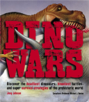 Dino Wars Discover the Deadliest Dinosaurs, Bloodiest Battles, and Super Survival Strategies of the Prehistoric World