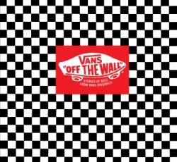 Vans: Off the Wall Stories of Sole from Vans Originals