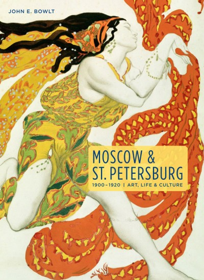 Moscow & St. Petersburg 1900-1920 Art, Life, & Culture of the Russian Silver Age