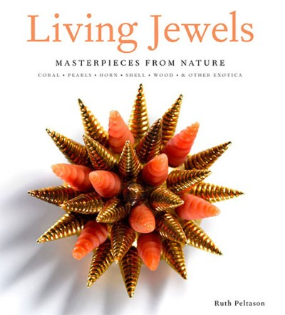 Living Jewels Masterpieces from Nature: Coral, Pearls, Horn, Shell, Wood & Other Exotica