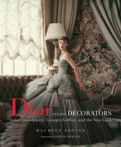 Dior and His Decorators Victor Grandpierre, Georges Geffroy, and the New Look
