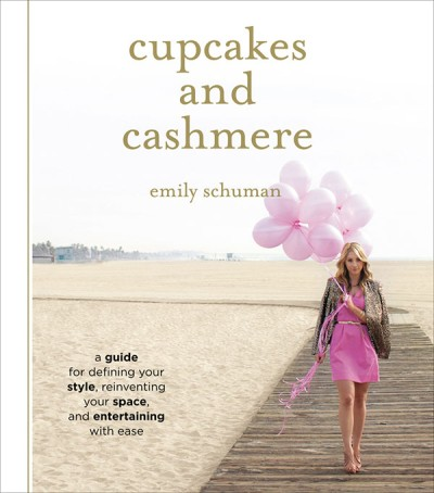 Cupcakes and Cashmere A Guide for Defining Your Style, Reinventing Your Space, and Entertaining with Ease