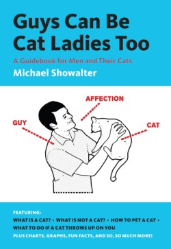 Guys Can Be Cat Ladies Too A Guidebook for Men and Their Cats