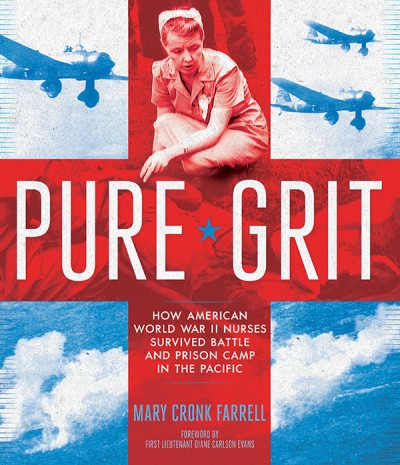 Pure Grit How American World War II Nurses Survived Battle and Prison Camp in the Pacific