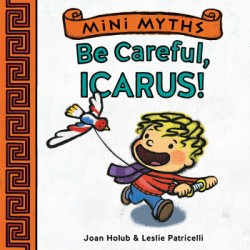 Be Careful, Icarus! (Mini Myths)