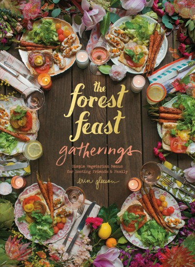Forest Feast Gatherings Simple Vegetarian Menus for Hosting Friends & Family