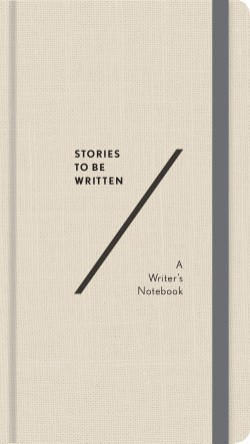 Stories To Be Written A Writer's Notebook