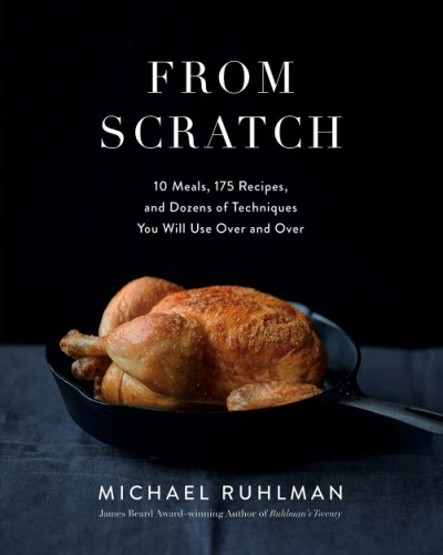 From Scratch 10 Meals, 175 Recipes, and Dozens of Techniques You Will Use Over and Over