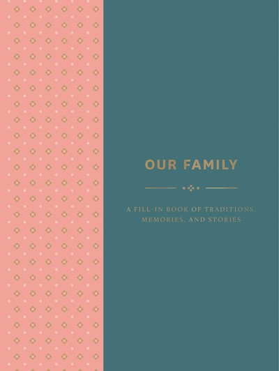 Our Family A Fill-in Book of Traditions, Memories, and Stories