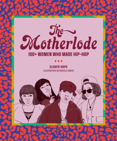 Motherlode 100+ Women Who Made Hip-Hop