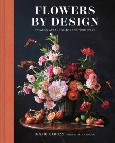 Flowers by Design Creating Arrangements for Your Space