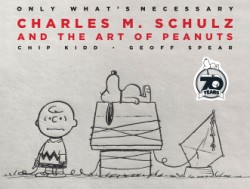 Only What's Necessary Charles M. Schulz and the Art of Peanuts