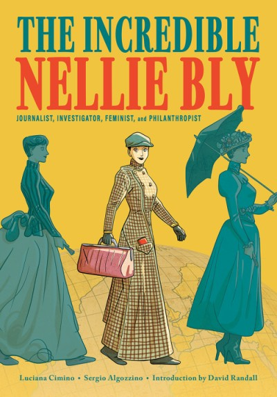Incredible Nellie Bly Journalist, Investigator, Feminist, and Philanthropist