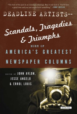 Deadline Artists--Scandals, Tragedies and Triumphs: More of Americaís Greatest Newspaper Columns