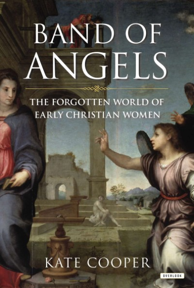 Band of Angels The Forgotten World of Early Christian Women