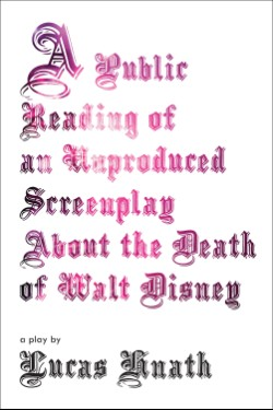 Public Reading of an Unproduced Screenplay About the Death of Walt Disney A Play