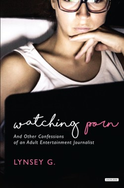 Watching Porn And Other Confessions of an Adult Entertainment Journalist