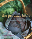 Produce Bible Essential Ingredient Information and More Than 200 Recipes for Fruits, Vegetables, Herbs & Nuts