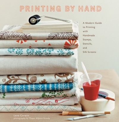Printing by Hand A Modern Guide to Printing with Handmade Stamps, Stencils, and Silk Screens