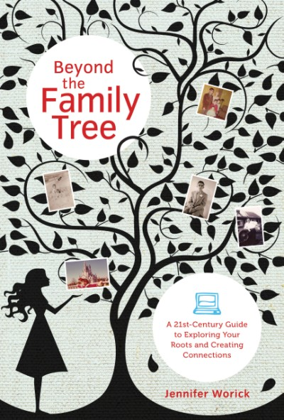 Beyond the Family Tree A 21st-century Guide to Exploring Your Roots and Creating Connections