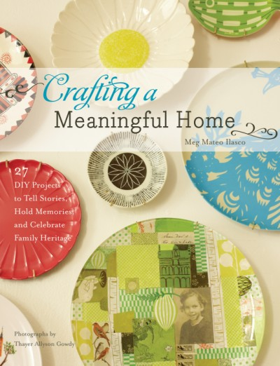 Crafting a Meaningful Home 27 DIY Projects to Tell Stories, Hold Memories, and Celebrate Family Heritage