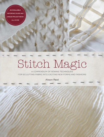Stitch Magic A Compendium of Sewing Techniques for Sculpting Fabric into Exciting New Forms and Fashions