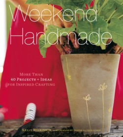 Weekend Handmade More Than 40 Projects and Ideas for Inspired Crafting