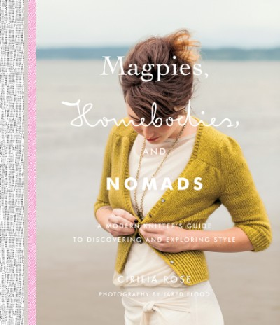 Magpies, Homebodies, and Nomads A Modern Knitter's Guide to Discovering and Exploring Style
