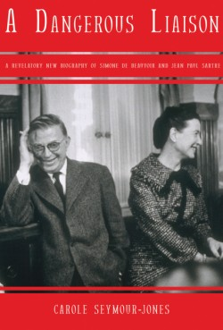 Dangerous Liaison A Revelatory New Biography of Simone DeBeauvoir and Jean-Paul Sartre