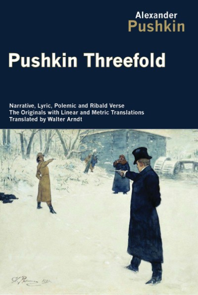 Pushkin Threefold Narrative, Lyric, Polemic and Ribald Verse, the Originals with Linear and Metric Translations