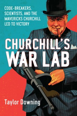 Churchill's War Lab Code Breakers, Scientists, and the Mavericks Churchill Led to Victory