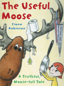 Useful Moose A Truthful, Moose-Full Tale