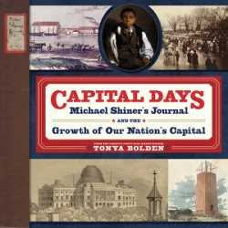 Capital Days Michael Shiner's Journal and the Growth of Our Nation's Capital