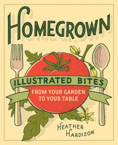 Homegrown Illustrated Bites from Your Garden to Your Table