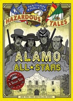 Alamo All-Stars (Nathan Hale's Hazardous Tales #6) A Texas Tale