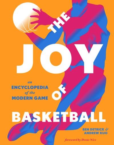 Joy of Basketball An Encyclopedia of the Modern Game
