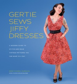Gertie Sews Jiffy Dresses A Modern Guide to Stitch-and-Wear Vintage Patterns You Can Make in a Day