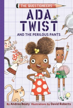 Ada Twist and the Perilous Pants The Questioneers Book #2