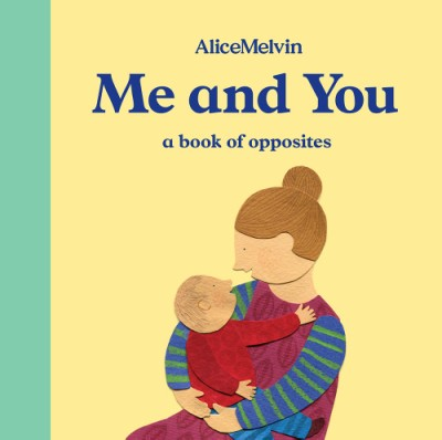 World of Alice Melvin: Me and You A Book of Opposites