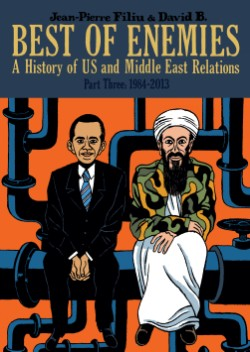Best of Enemies A History of US and Middle East Relations, Part Three: 1984-2013