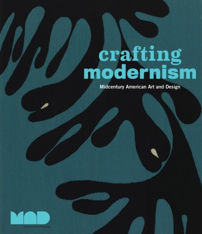 Crafting Modernism Midcentury American Art and Design