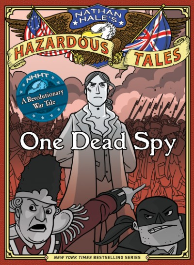 One Dead Spy (Nathan Hale's Hazardous Tales #1) A Revolutionary War Tale