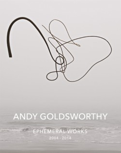 Andy Goldsworthy: Ephemeral Works 2004-2014